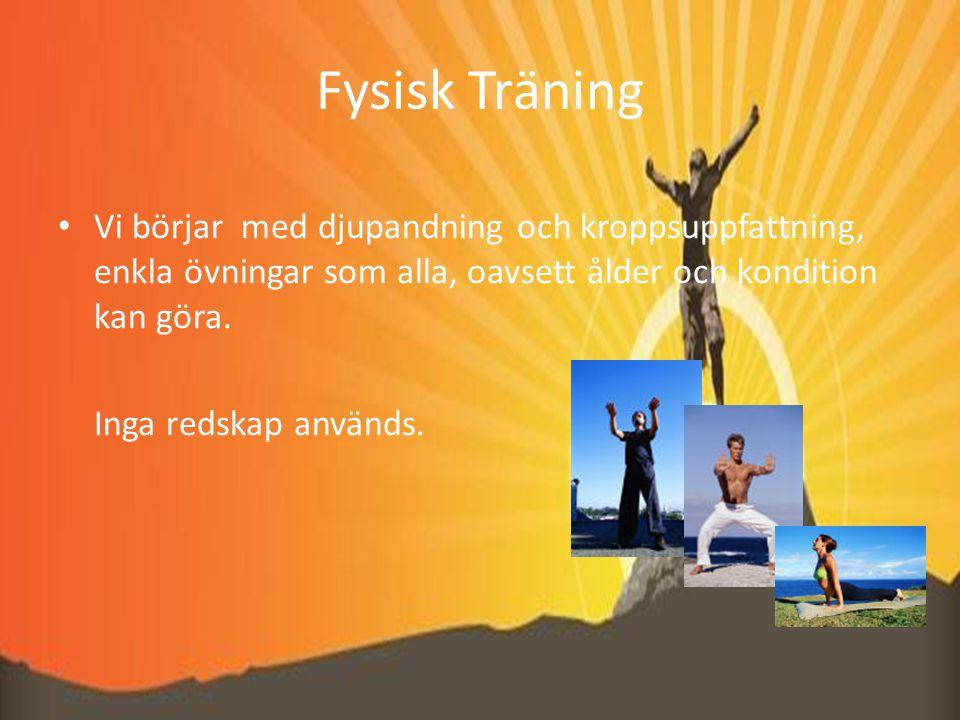 Fysisk Träning Vi börjar med djupandning och kroppsuppfattning, enkla övningar som alla, oavsett ålder och kondition kan göra.