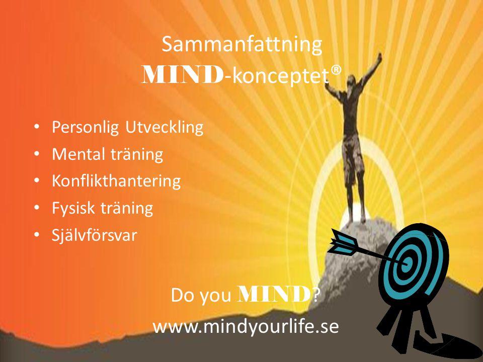 Sammanfattning MIND -konceptet ® Personlig Utveckling Mental träning Konflikthantering Fysisk träning Självförsvar Do you MIND .