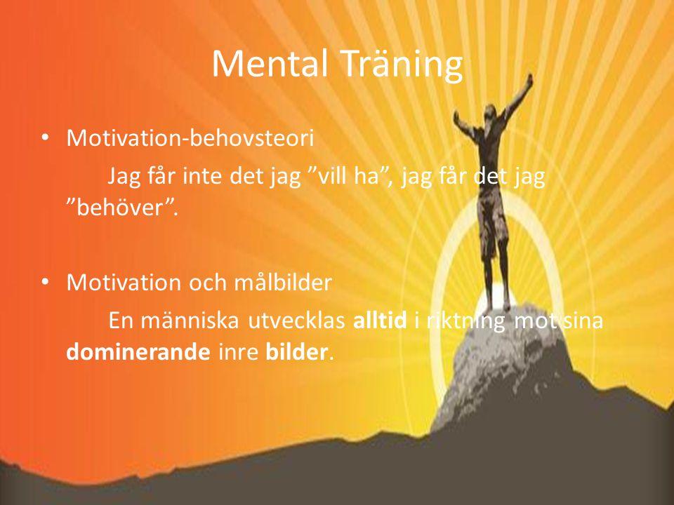 Mental Träning Motivation-behovsteori Jag får inte det jag vill ha , jag får det jag behöver .