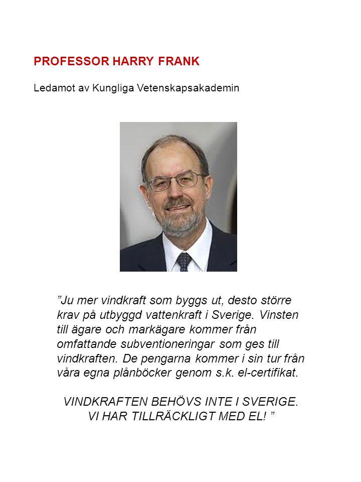 PROFESSOR HARRY FRANK Ledamot av Kungliga Vetenskapsakademin Ju mer vindkraft som byggs ut, desto större krav på utbyggd vattenkraft i Sverige.