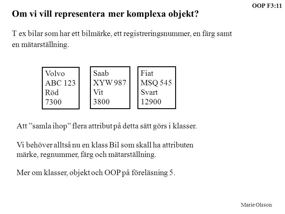 OOP F3:11 Marie Olsson Om vi vill representera mer komplexa objekt.
