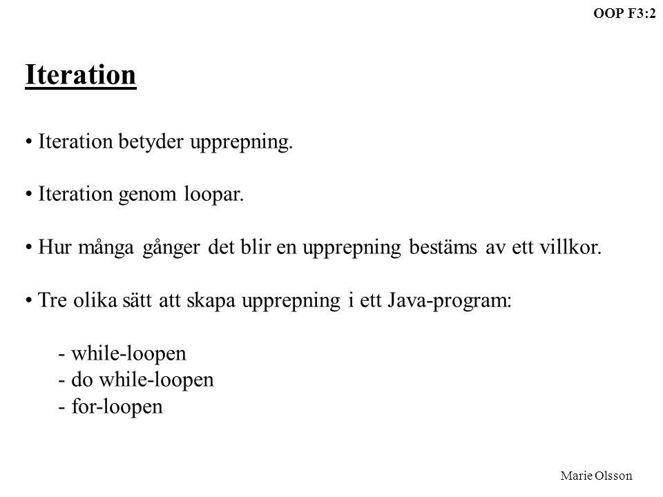 OOP F3:3 Marie Olsson while - loopen while ( ) ; - booleskt uttryck - valfri programsats om flera satser inom { } - block villkor sats true false