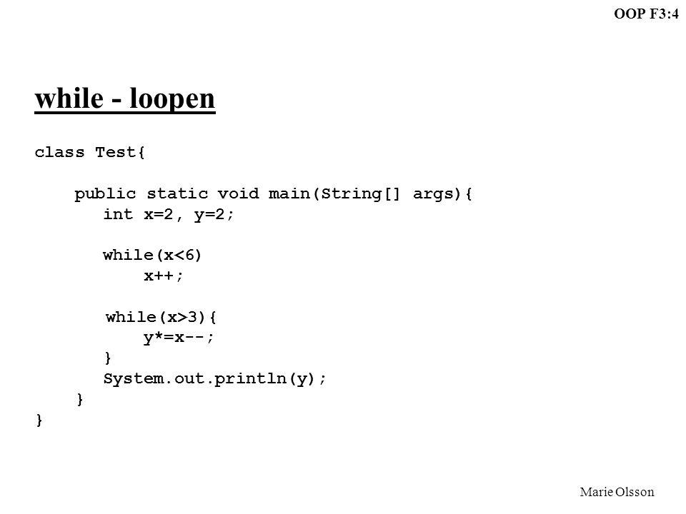OOP F3:5 Marie Olsson do while - loopen do ; while ( ); - booleskt uttryck - valfri programsats om flera satser inom { } - block villkor sats false true