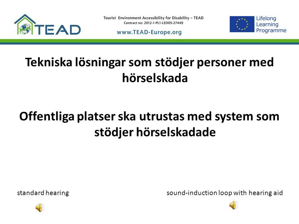 Tekniska lösningar som stödjer personer med hörselskada Offentliga platser ska utrustas med system som stödjer hörselskadade standard hearingsound-ind