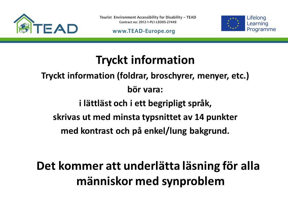 Tryckt information Tryckt information (foldrar, broschyrer, menyer, etc.) bör vara: i lättläst och i ett begripligt språk, skrivas ut med minsta typsn