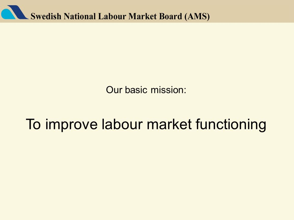 Our basic mission: To improve labour market functioning
