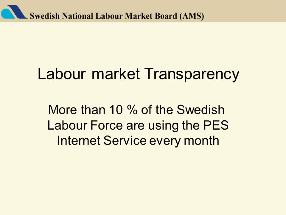 Labour market Transparency More than 10 % of the Swedish Labour Force are using the PES Internet Service every month