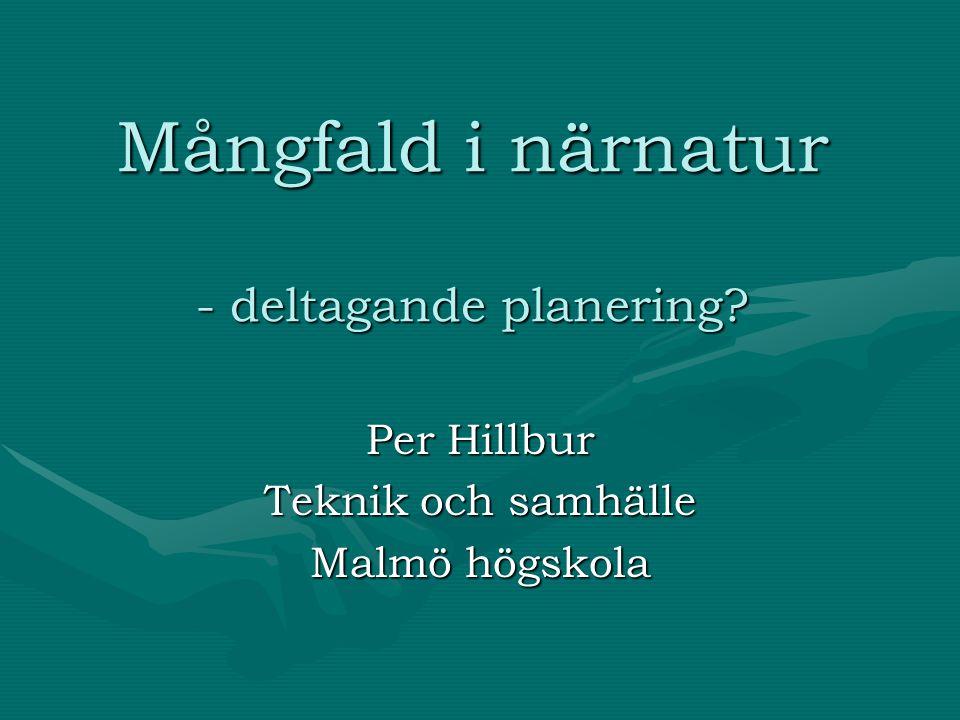 Mångfald i närnatur - deltagande planering? Per Hillbur Teknik och samhälle Malmö högskola