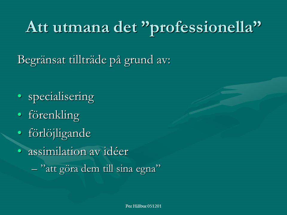 """Per Hillbur 051201 Att utmana det """"professionella"""" Begränsat tillträde på grund av: specialiseringspecialisering förenklingförenkling förlöjligandeför"""
