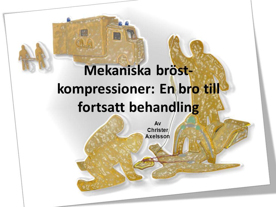 Mekaniska bröst- kompressioner: En bro till fortsatt behandling Av Christer Axelsson