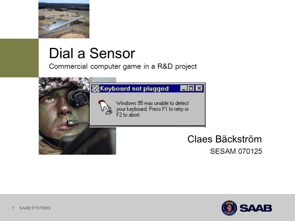 SAAB SYSTEMS 1 SESAM 070125 Claes Bäckström Commercial computer game in a R&D project Dial a Sensor