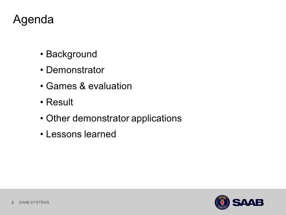 SAAB SYSTEMS 2 Agenda Background Demonstrator Games & evaluation Result Other demonstrator applications Lessons learned