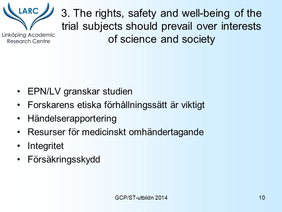 GCP/ST-utbildn 2014 3. The rights, safety and well-being of the trial subjects should prevail over interests of science and society EPN/LV granskar st