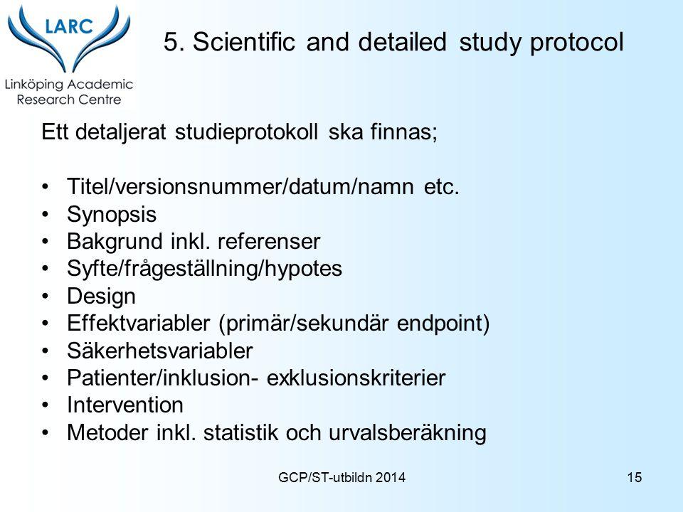 GCP/ST-utbildn 2014 5. Scientific and detailed study protocol Ett detaljerat studieprotokoll ska finnas; Titel/versionsnummer/datum/namn etc. Synopsis