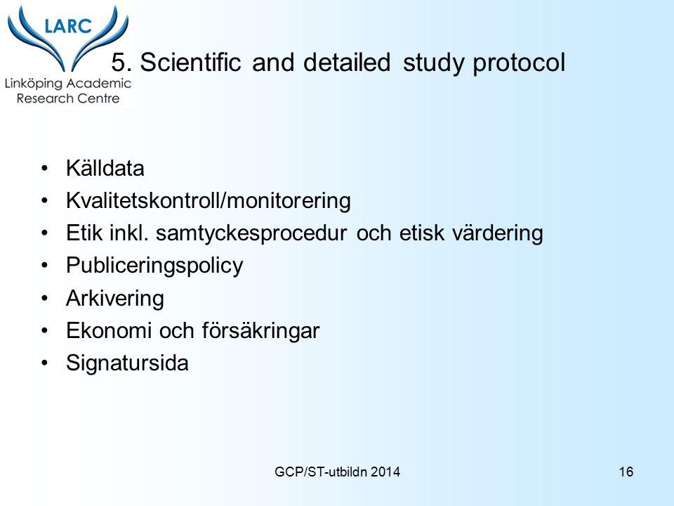5. Scientific and detailed study protocol Källdata Kvalitetskontroll/monitorering Etik inkl. samtyckesprocedur och etisk värdering Publiceringspolicy