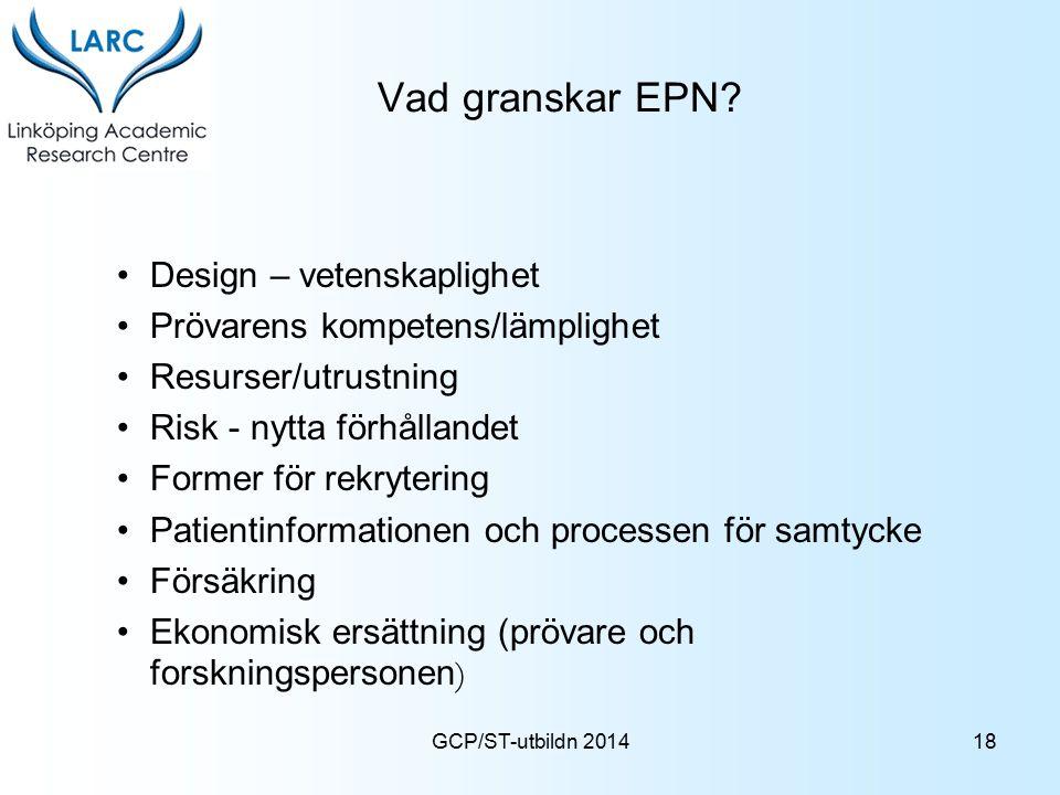 GCP/ST-utbildn 2014 Vad granskar EPN? Design – vetenskaplighet Prövarens kompetens/lämplighet Resurser/utrustning Risk - nytta förhållandet Former för