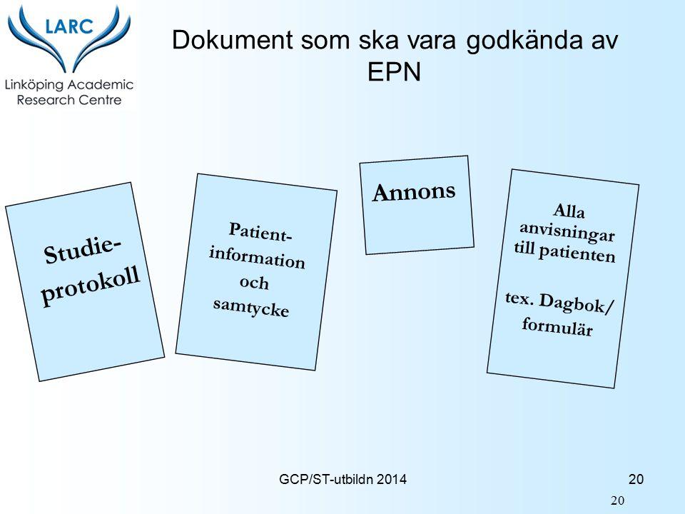 GCP/ST-utbildn 2014 Dokument som ska vara godkända av EPN Patient- information och samtycke Studie- protokoll Annons Alla anvisningar till patienten t
