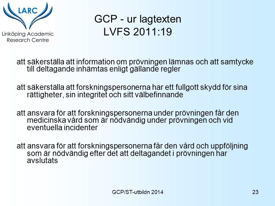 GCP - ur lagtexten LVFS 2011:19 att säkerställa att information om prövningen lämnas och att samtycke till deltagande inhämtas enligt gällande regler