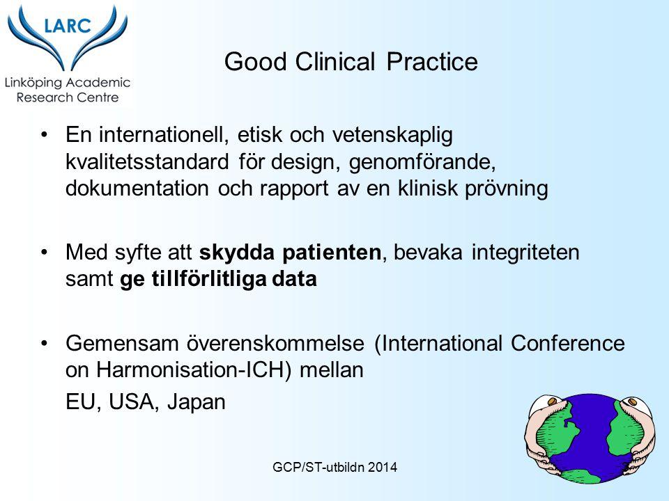 GCP/ST-utbildn 2014 Good Clinical Practice En internationell, etisk och vetenskaplig kvalitetsstandard för design, genomförande, dokumentation och rap