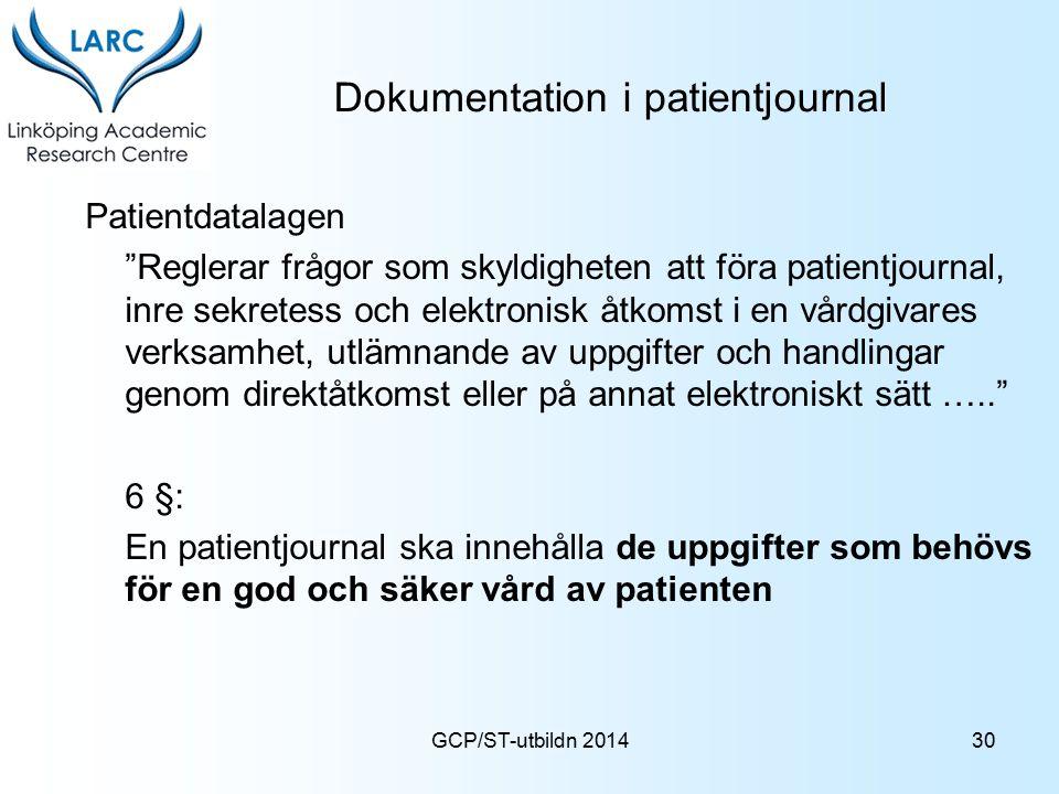 """GCP/ST-utbildn 2014 Dokumentation i patientjournal Patientdatalagen """"Reglerar frågor som skyldigheten att föra patientjournal, inre sekretess och elek"""
