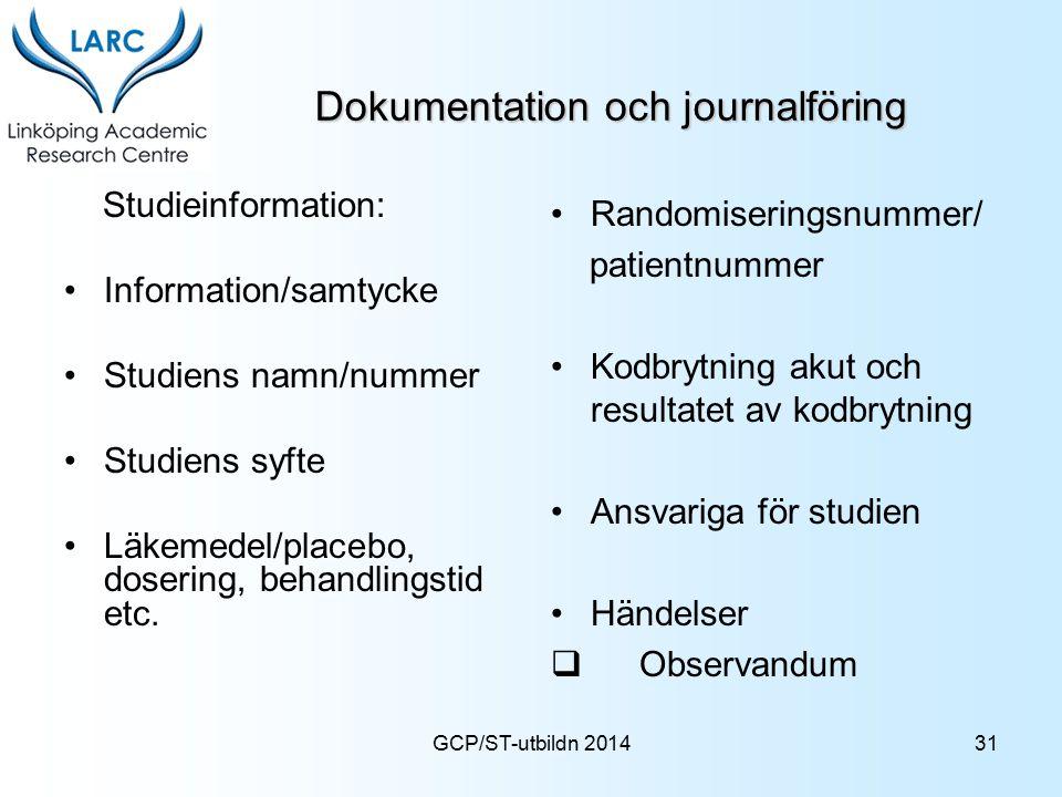 GCP/ST-utbildn 2014 Dokumentation och journalföring Studieinformation: Information/samtycke Studiens namn/nummer Studiens syfte Läkemedel/placebo, dos