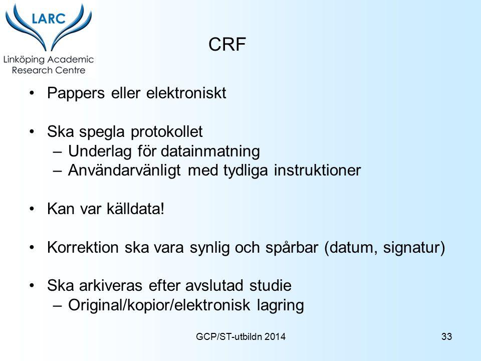 GCP/ST-utbildn 2014 CRF Pappers eller elektroniskt Ska spegla protokollet –Underlag för datainmatning –Användarvänligt med tydliga instruktioner Kan v