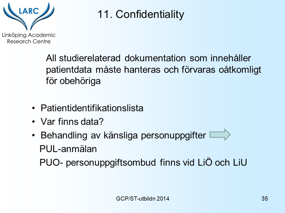 GCP/ST-utbildn 2014 11. Confidentiality All studierelaterad dokumentation som innehåller patientdata måste hanteras och förvaras oåtkomligt för obehör