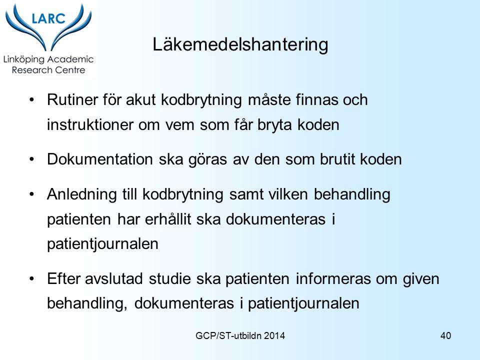 GCP/ST-utbildn 2014 Läkemedelshantering Rutiner för akut kodbrytning måste finnas och instruktioner om vem som får bryta koden Dokumentation ska göras