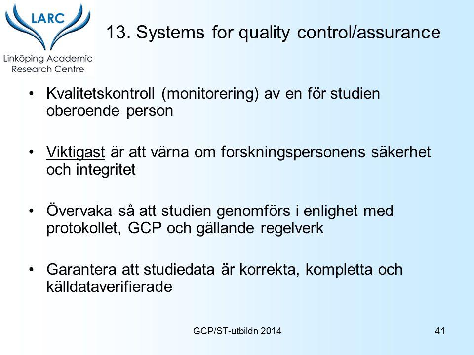 GCP/ST-utbildn 2014 13. Systems for quality control/assurance Kvalitetskontroll (monitorering) av en för studien oberoende person Viktigast är att vär