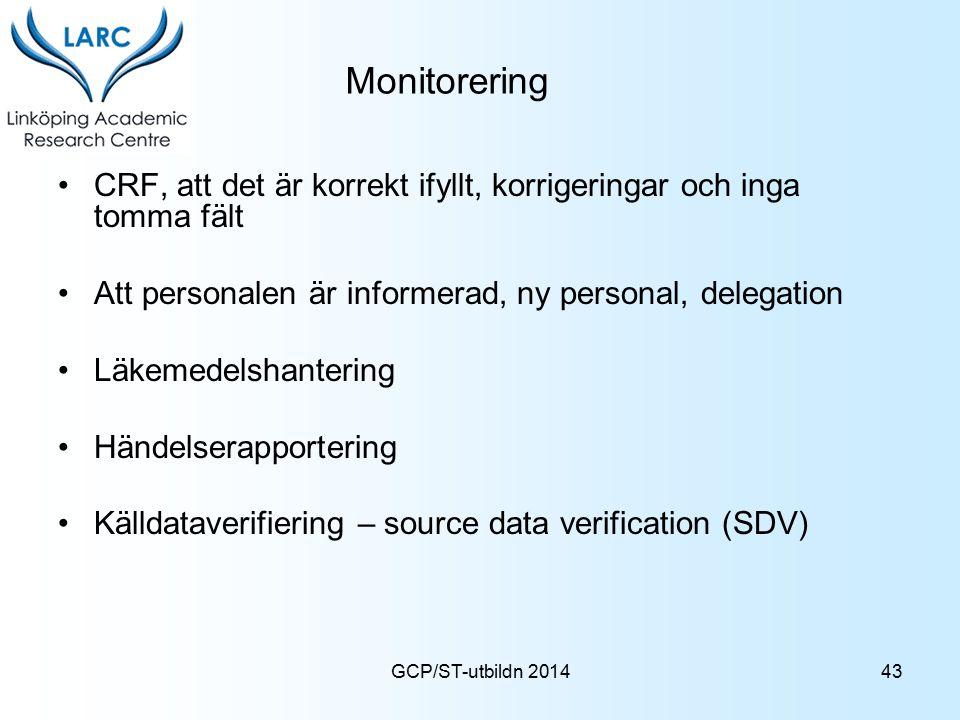 GCP/ST-utbildn 2014 Monitorering CRF, att det är korrekt ifyllt, korrigeringar och inga tomma fält Att personalen är informerad, ny personal, delegati