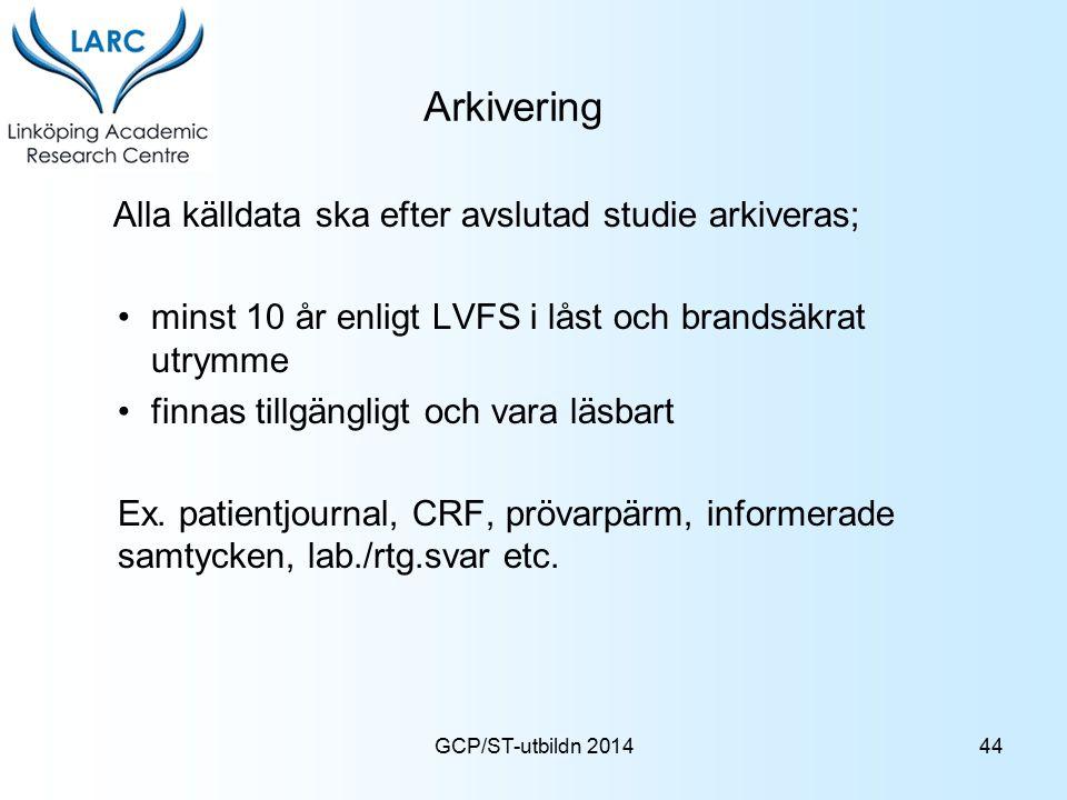 GCP/ST-utbildn 2014 Arkivering Alla källdata ska efter avslutad studie arkiveras; minst 10 år enligt LVFS i låst och brandsäkrat utrymme finnas tillgä