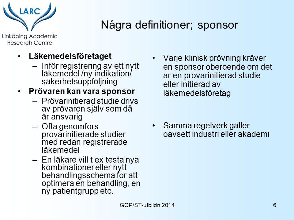 GCP/ST-utbildn 2014 Några definitioner; sponsor Läkemedelsföretaget –Inför registrering av ett nytt läkemedel /ny indikation/ säkerhetsuppföljning Prö