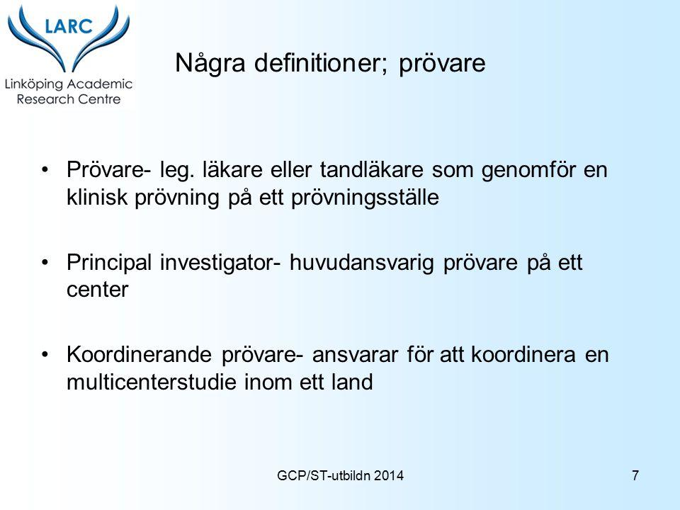 GCP/ST-utbildn 2014 Några definitioner; prövare Prövare- leg. läkare eller tandläkare som genomför en klinisk prövning på ett prövningsställe Principa