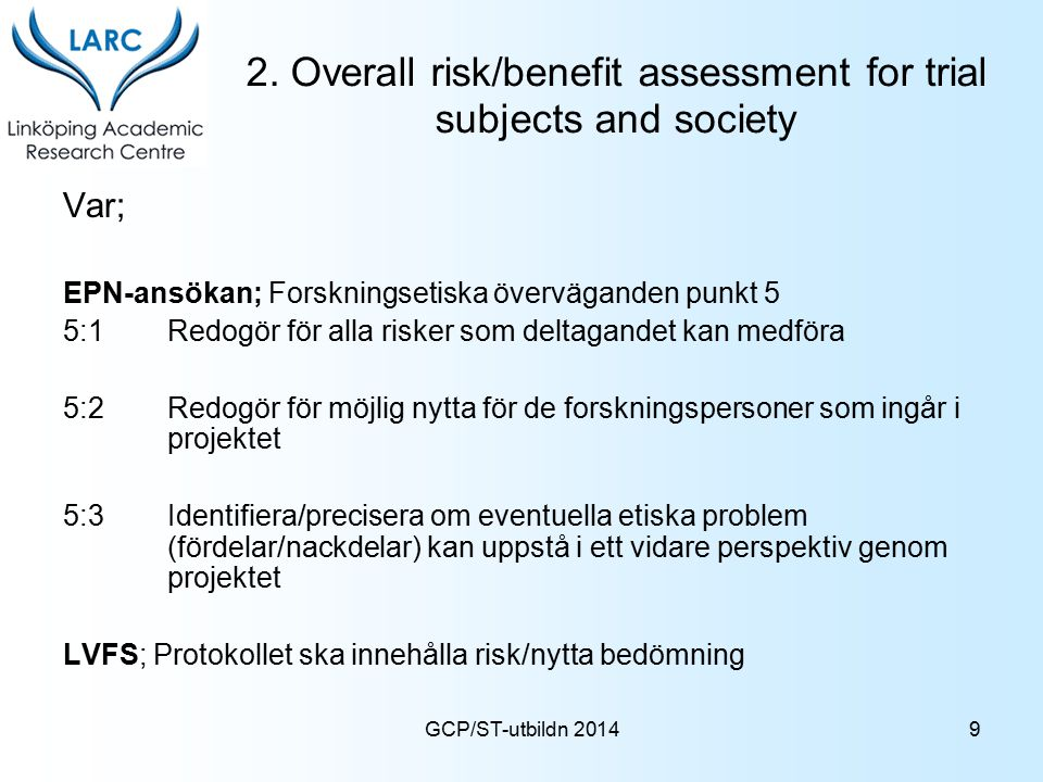 GCP/ST-utbildn 2014 2. Overall risk/benefit assessment for trial subjects and society Var; EPN-ansökan; Forskningsetiska överväganden punkt 5 5:1Redog