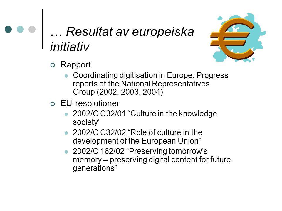 … Resultat av europeiska initiativ Rapport Coordinating digitisation in Europe: Progress reports of the National Representatives Group (2002, 2003, 20