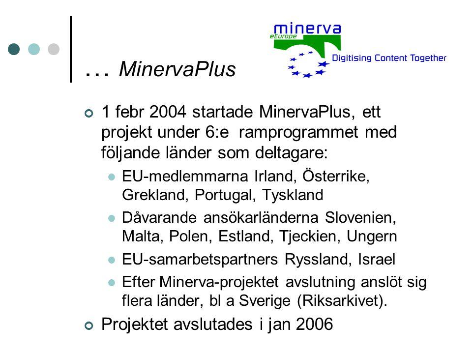 … MinervaPlus 1 febr 2004 startade MinervaPlus, ett projekt under 6:e ramprogrammet med följande länder som deltagare: EU-medlemmarna Irland, Österrik