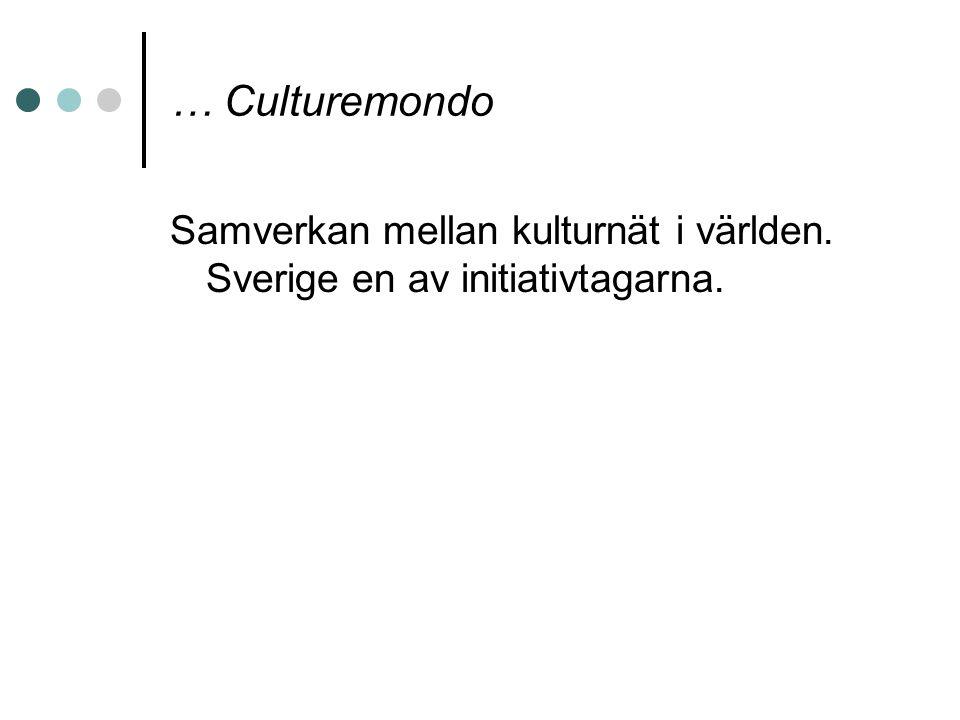 … Culturemondo Samverkan mellan kulturnät i världen. Sverige en av initiativtagarna.