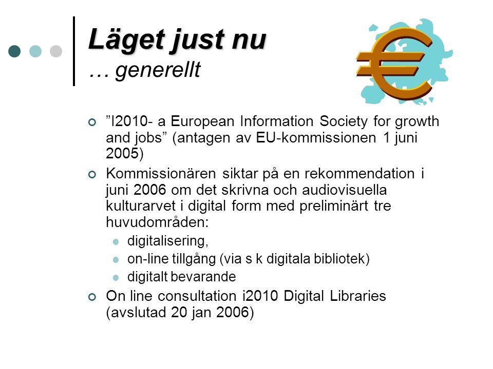 """Läget just nu Läget just nu … generellt """"I2010- a European Information Society for growth and jobs"""" (antagen av EU-kommissionen 1 juni 2005) Kommissio"""