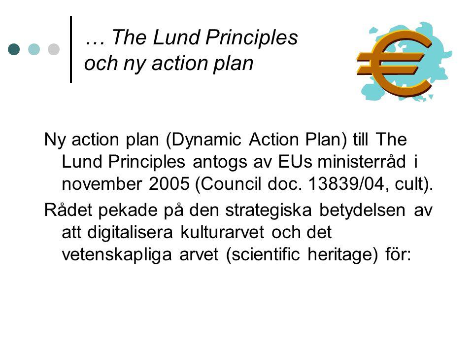 … The Lund Principles och ny action plan Ny action plan (Dynamic Action Plan) till The Lund Principles antogs av EUs ministerråd i november 2005 (Coun