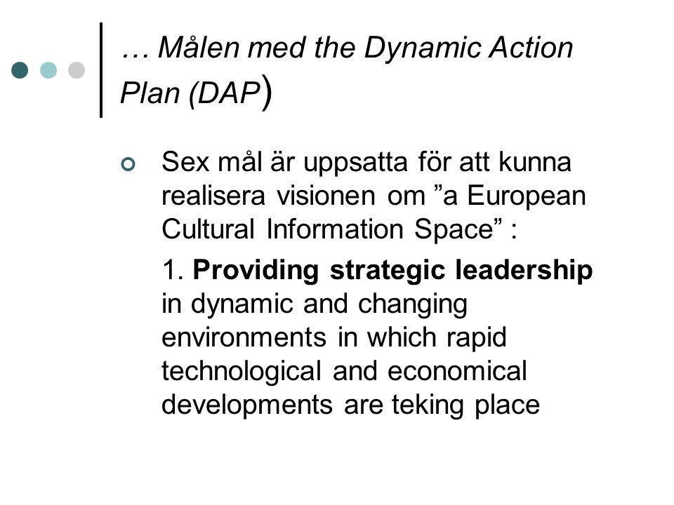"""… Målen med the Dynamic Action Plan (DAP ) Sex mål är uppsatta för att kunna realisera visionen om """"a European Cultural Information Space"""" : 1. Provid"""