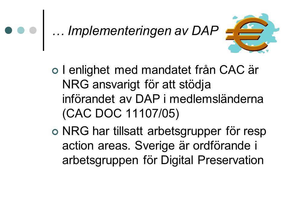 … Implementeringen av DAP I enlighet med mandatet från CAC är NRG ansvarigt för att stödja införandet av DAP i medlemsländerna (CAC DOC 11107/05) NRG