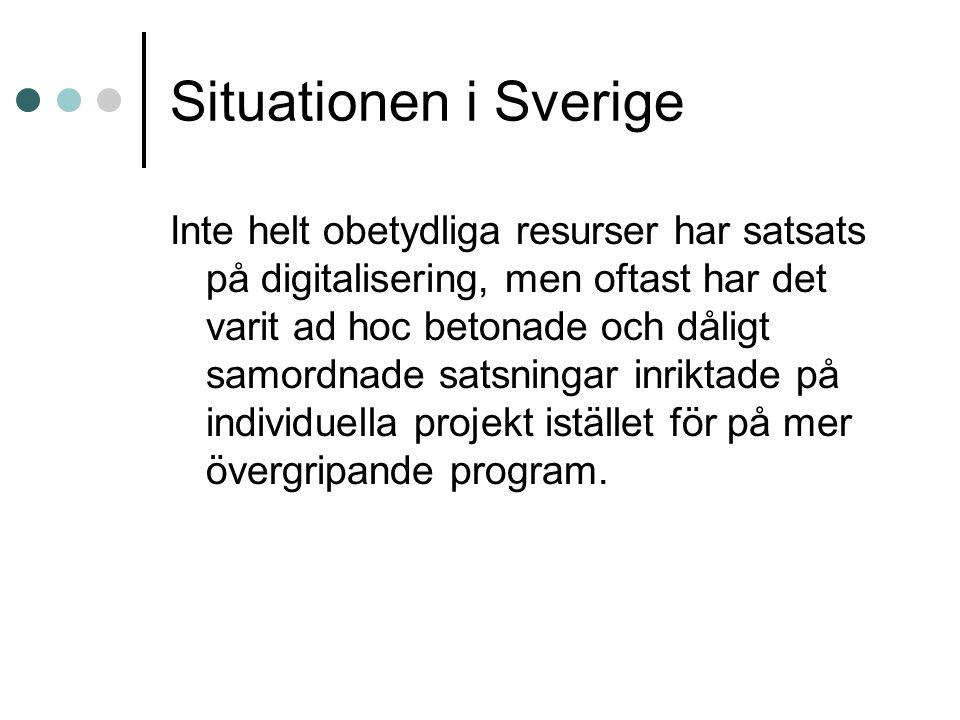 Situationen i Sverige Inte helt obetydliga resurser har satsats på digitalisering, men oftast har det varit ad hoc betonade och dåligt samordnade sats