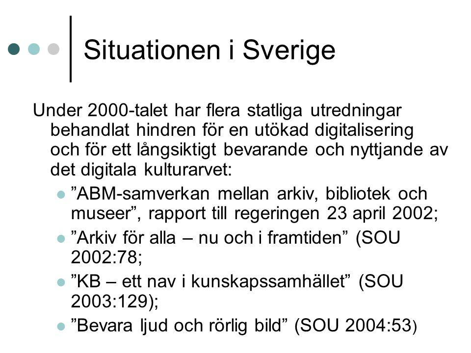 Situationen i Sverige Under 2000-talet har flera statliga utredningar behandlat hindren för en utökad digitalisering och för ett långsiktigt bevarande