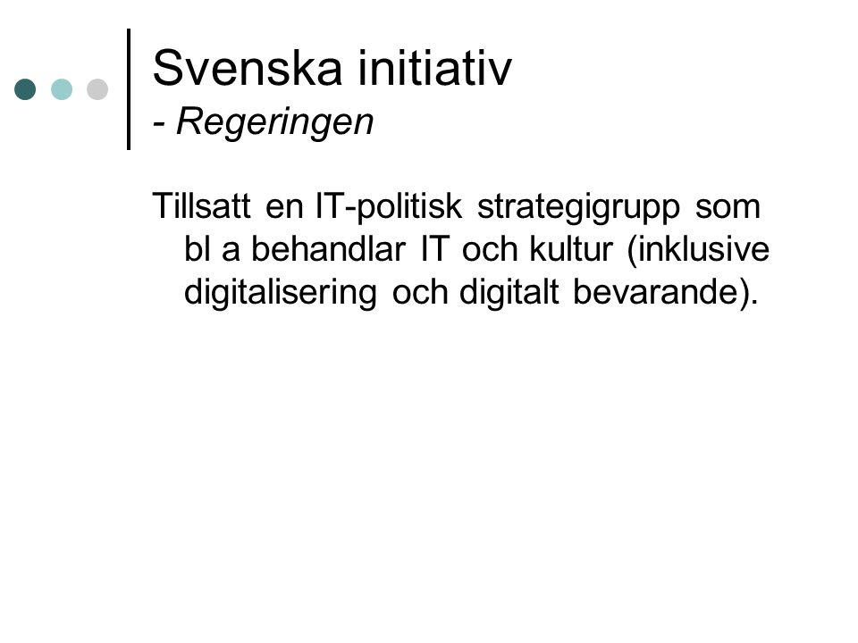 Svenska initiativ - Regeringen Tillsatt en IT-politisk strategigrupp som bl a behandlar IT och kultur (inklusive digitalisering och digitalt bevarande