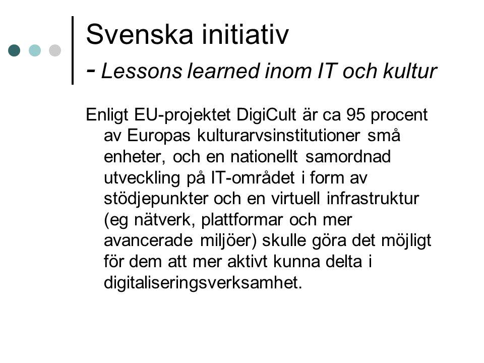 Svenska initiativ - Lessons learned inom IT och kultur Enligt EU-projektet DigiCult är ca 95 procent av Europas kulturarvsinstitutioner små enheter, o