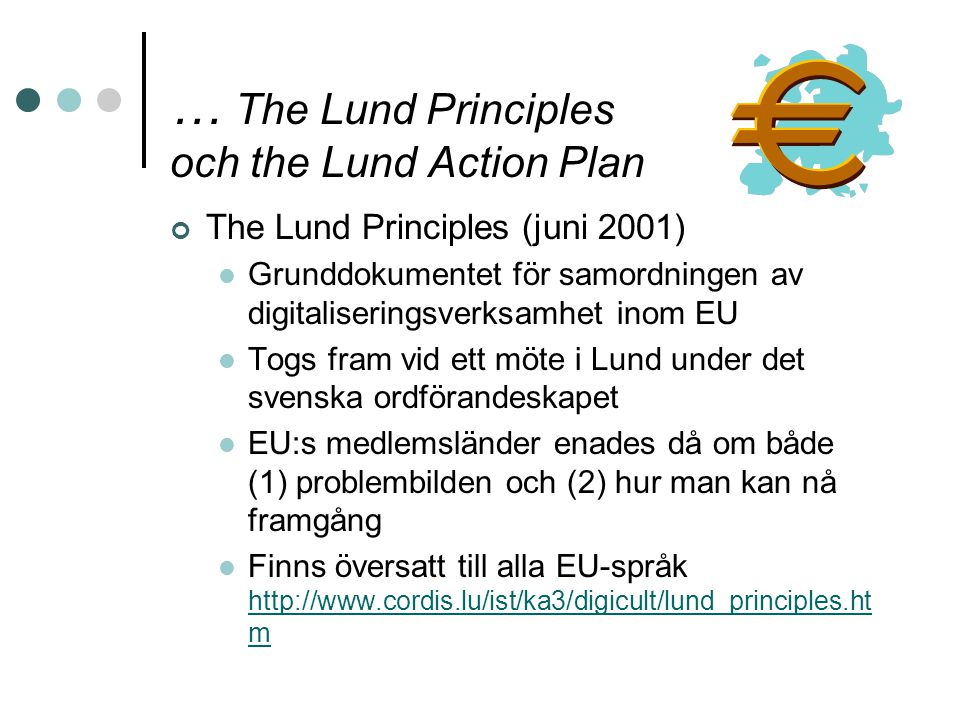 … The Lund Principles och the Lund Action Plan The Lund Principles (juni 2001) Grunddokumentet för samordningen av digitaliseringsverksamhet inom EU T