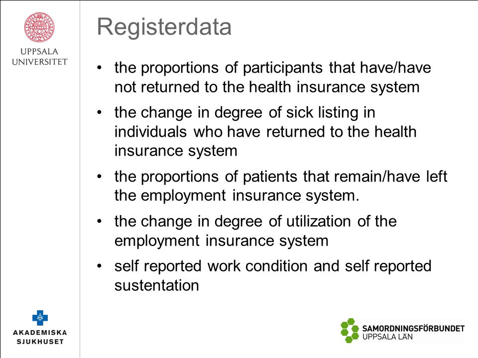 Registerdata the proportions of participants that have/have not returned to the health insurance system the change in degree of sick listing in individuals who have returned to the health insurance system the proportions of patients that remain/have left the employment insurance system.