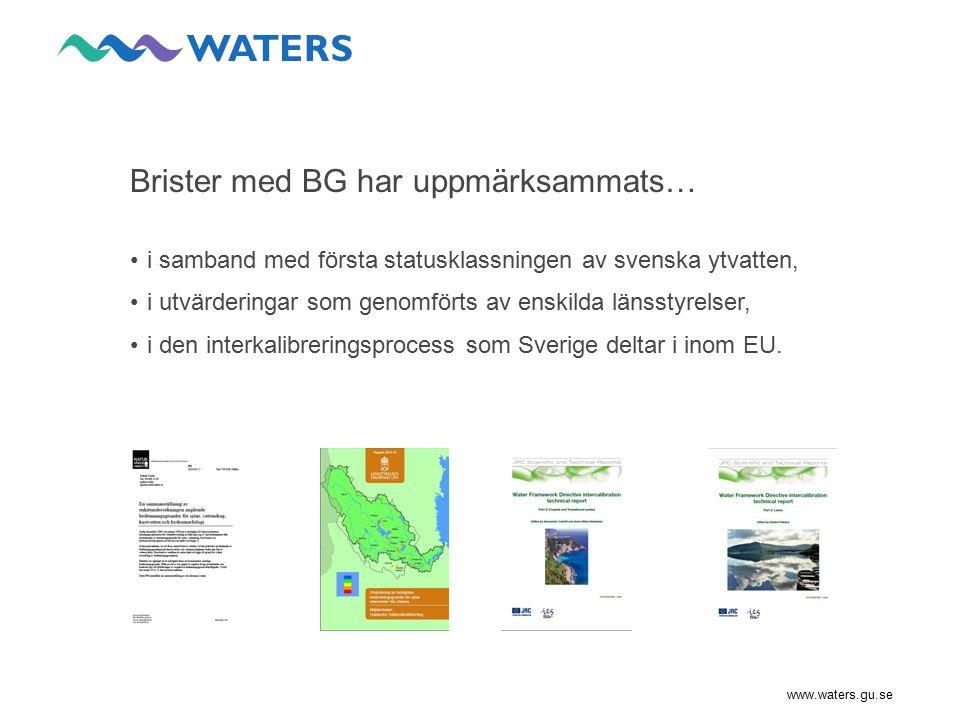 www.waters.gu.se Exempel på brister… status överensstämmer ej med lokal påverkansbedömning, indikatorernas respons på påverkan är ej entydig, delar av miljöövervakningsdata kan ej användas, status enl.