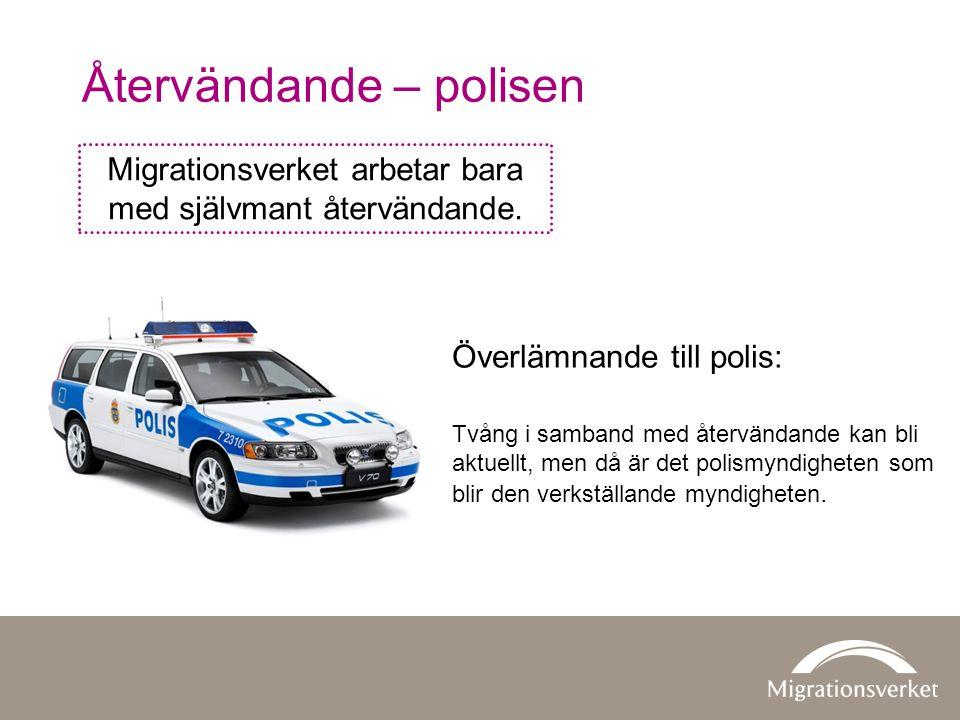 Återvändande – polisen Överlämnande till polis: Tvång i samband med återvändande kan bli aktuellt, men då är det polismyndigheten som blir den verkstä
