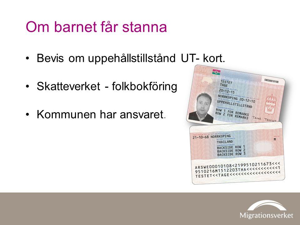 Om barnet får stanna Bevis om uppehållstillstånd UT- kort. Skatteverket - folkbokföring Kommunen har ansvaret.